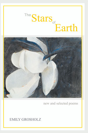 The Stars of Earth- Poems by Emily Grosholz